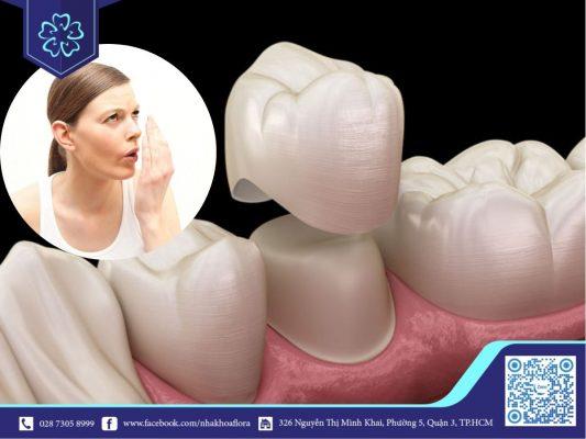Bọc răng sứ bị hôi miệng là vì đâu?